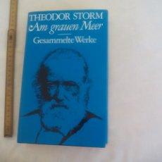Libros de segunda mano: THEODOR STORM. AM GRAUEN MEER. GESAMMELTE WERKE.. Lote 172619467