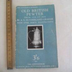 Libros de segunda mano: OLD BRITISH PEWTER. FROM 1500 TO 1800. A.V. SUTHERLAND GRAEME. ANTIGÚEDADES DE PELTRE O ESTAÑO. Lote 173796080