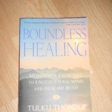 Libros de segunda mano: BOUNDLESS HEALING MEDITATION EXERCISES TO ENLIGHTEN THE MIND AND HEAL THE BODY - TULKU THONDUP. Lote 173934078