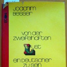 Libros de segunda mano: VON DER ZWEIFELHAFTEN LUST, EIN DEUTSCHER ZU SEIN. - BESSER, JOACHIM.. Lote 173723513