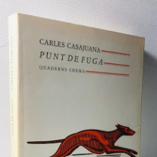 Libros de segunda mano: PUNT DE FUGA ···CARLES CASAJUANA ·· EDIT. QUADERNS CREMA. Lote 174376263