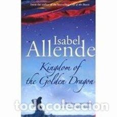Libros de segunda mano: KINGDOM OF THE GOLDEN DRAGON . ISABEL ALLENDE. . Lote 175143634