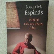 Libros de segunda mano: ENTRE ELS LECTORS I JO. JOSEP M ESPINAS. LIBRO EN CATALÁN. Lote 175339460