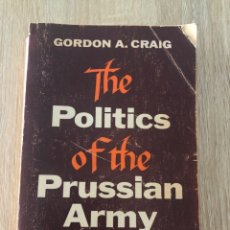 Libros de segunda mano: THE POLITICS OF THE PRUSSIAN ARMY 1640-45. GORDON A. CRAIG. OXFORD. LONDON, 1979. PAGS: 538. Lote 177034740