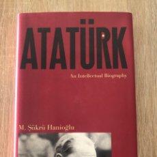 Libros de segunda mano: ATATÜRK. AN INTELLECTUAL BIOGRAPHY. M. SÜKRÜ HANIOGLU. PRINCENTON UNIVERSITY PRESS, 2011. PAGS: 273. Lote 177035602