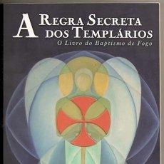 Libros de segunda mano: A REGRA SECRETA DOS TEMPLÁRIOS O LIVRO DO BAPTISMO DE FOGO (TEMPLESPAÑA) - ZÉFIRO, 2006, 1ª EDIÇÃO. Lote 50635665