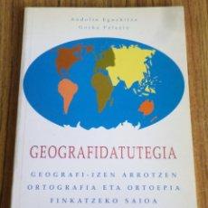 Libros de segunda mano: GEOGRAFIDATUTEGIA / GEOGRAFI – IZEN ARROTZEN / ORTOGRAFÍA ETA ORTOEPÍA FINKATZEKO SAIOA. Lote 178147070
