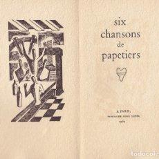 Libros de segunda mano: ANONIMO. SIX CHANSONS DE PAPETIERS. PLAQUETTE NO VENAL. PARIS, 1963. Lote 179121552