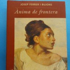 Libros de segunda mano: ANIMA DE FRONTERA. JOSEP FERRER I BUJONS. EDITORIAL COLUMNA. Lote 179159760