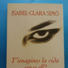 Libros de segunda mano: T'IMAGINES LA VIDA SENSE ELL?. ISABEL - CLARA SIMÓ. EDITORIAL COLUMNA. Lote 179159825