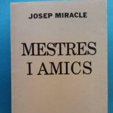 Libros de segunda mano: MESTRES I AMICS. JOSEP MIRACLE. EDITORIAL SELECTA. Lote 179160298