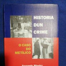 Libros de segunda mano: HISTORIA DUN CRIME. FERNANDO MÉNDEZ O CASO DO METILICO. EN GALLEGO. Lote 180467851