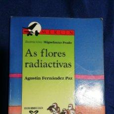 Libros de segunda mano: AS FLORES RADIACTIVAS. AGUSTÍN FERNÁNDEZ PAZ. GALLEGO. Lote 180507096