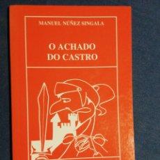 Libros de segunda mano: O ACHADO DO CASTRO. MANUEL NÚÑEZ SINGALA. EN GALLEGO. Lote 180507617