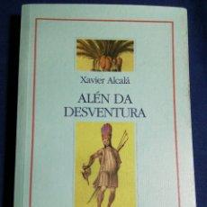 Libros de segunda mano: ALÉN DA DESVENTURA. XAVIER ALCALÁ. BUEN ESTADO. Lote 180508571