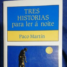 Libros de segunda mano: TRES HISTORIAS PARA LER A NOITE. PACO MARTÍN. EN GALLEGO. Lote 180509753