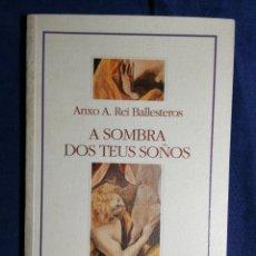 Libros de segunda mano: A SOMBRA DOS TEUS SOÑOS. ANXO A. REÍ BALLESTEROS. EN GALLEGO. BUEN ESTADO. Lote 180511232