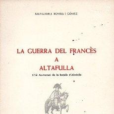 Libros de segunda mano: LA GUERRA DEL FRANCÈS A ALTAFULLA (175 ANIVERSARI DE LA BATALLA D'ALTAFULLA). Lote 180851150