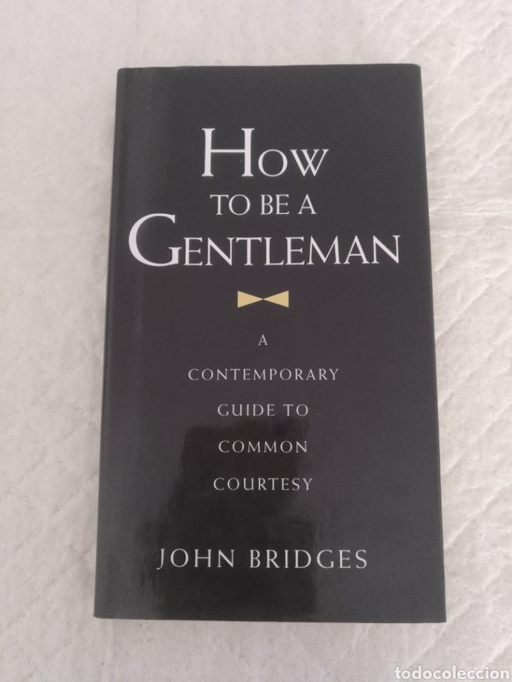 HOW TO BE A GENTLEMAN. A CONTEMPORARY GUIDE TO COMMON COURTESY. JOHN BRIDGES. LIBRO (Libros de Segunda Mano - Otros Idiomas)