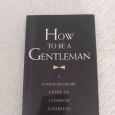 Libros de segunda mano: HOW TO BE A GENTLEMAN. A CONTEMPORARY GUIDE TO COMMON COURTESY. JOHN BRIDGES. LIBRO. Lote 181495151