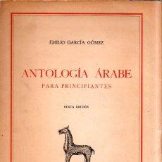 Libros de segunda mano: ANTOLOGIA ARABE PARA PRINCIPIANTES. EMILIO GARCIA GOMEZ. SEXTA EDICION. ESPASA- CALPE. 1972.. Lote 181705926