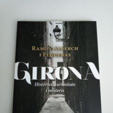 Libros de segunda mano: GIRONA, HISTÒRIES, CURIOSITATS I MISTERIS, RAMÓN ALBERCH I FUGUERAS, VIENA EDICIONS. 395 GRAMOS.. Lote 182681341