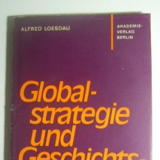 Libros de segunda mano: GLOBALSTRATEGIE UND GESCHICHTSIDEOLOGIE - ALFRED LOESDAU - AKADEMIE-VERLAG. BERLIN. 1974. Lote 186281830