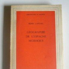 Libros de segunda mano: GEOGRAPHIE DE L´ESPAGNE MORISQUE - HENRI LAPEYRE - ECOLE PRATIQUE DES HAUTES ETUDES. 1959. Lote 186282025