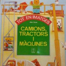 Libros de segunda mano: CAMIONS, TRACTORS I MÀQUINES. TOT EN IMATGES. ALAN SNOW. EDICIONES TORAY. Lote 186284225