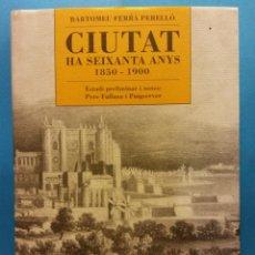 Livros em segunda mão: CIUTAT HA SEIXANTA ANYS. 1850-1900. BARTOMEU FERRÀ PERELLÓ. MIQUEL FONT EDITOR. Lote 188626071