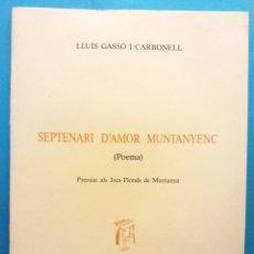 Libros de segunda mano: SEPTENARI D'AMOR MUNTANYENC. POEMA. LLUÍS GASSÓ I CARBONELL. BARCELONA 1991. Lote 189090993