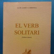 Libros de segunda mano: EL VERB SOLITARI. LLUÍS GASSÓ CARBONELL. IMPREMTA GUINART. . Lote 189141267