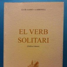 Libros de segunda mano: EL VERB SOLITARI. LLUÍS GASSÓ CARBONELL. IMPREMTA GUINART. . Lote 189141288