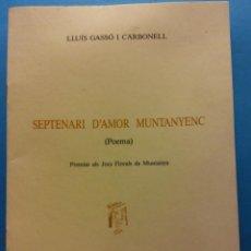 Libros de segunda mano: SEPTENARI D'AMOR MUNTANYENC, POEMA. LLUÍS GASSÓ CARBONELL. IMPREMTA GUINART S.A.. Lote 189141645