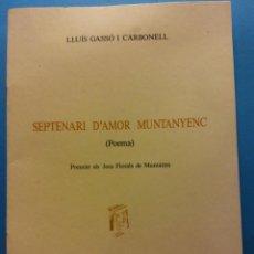 Libros de segunda mano: SEPTENARI D'AMOR MUNTANYENC, POEMA. LLUÍS GASSÓ CARBONELL. IMPREMTA GUINART S.A.. Lote 189141677