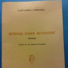Libros de segunda mano: SEPTENARI D'AMOR MUNTANYENC, POEMA. LLUÍS GASSÓ CARBONELL. IMPREMTA GUINART S.A.. Lote 189141706