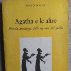 Libros de segunda mano: AGATHA E LE ALTRE. PICCOLA ANTOLOGIA DELLE SIGNORE DEL GIALLO-- EN ITALIANO. Lote 190331773