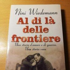 Livros em segunda mão: AL DI LÀ DELLE FRONTIERE. UNA STORIA D'AMORE E DI GUERRA. UNA STORIA VERA (NINI WIEDEMANN). Lote 286894513