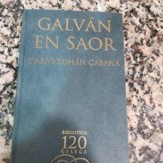 Libros de segunda mano: GALVÁN EN SAOR, DARÍO XOHÁN CABANA, BIBLIOTECA 120 GALEGA, LA VOZ DE GALICIA, 2002. Lote 192095573