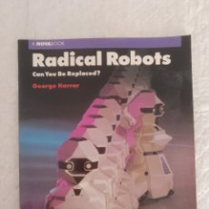 Libros de segunda mano: RADICAL ROBOTS. CAN YOU BE REPLACED? GEORGE HARRAR. A NOVA BOOK. SIMON AND SCHUSTER BOOKS. LIBRO. Lote 192997800