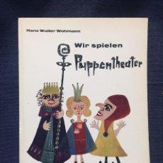 Libros de segunda mano: HANS WALTER WOHMANN WIR SPIELEN PUPPENTHEATER FIBEL FÜR HANDPUPPEN UND MARIONETTEN . Lote 193829856