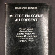 Libros de segunda mano: METTRE EN SCÈNE AU PRÉSENT - RAYMONDE TEMKINE - 1977 - EN FRANCES. Lote 193958976