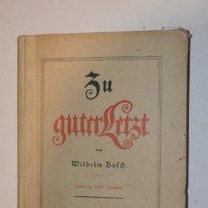 Libros de segunda mano: LIBRO ALEMÁN ZU GUTERLETZT VON WILHELM BUFCH 1904 CURIOSIDAD ANTES DE LA GUERRA PARECE POESÍA. Lote 194177826