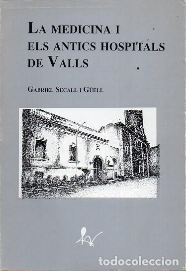 LA MEDICINA I ELS ANTICS HOSPITALS DE VALLS (Libros de Segunda Mano - Otros Idiomas)