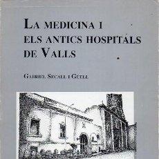 Libros de segunda mano: LA MEDICINA I ELS ANTICS HOSPITALS DE VALLS. Lote 194178491