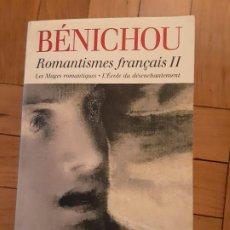 Libros de segunda mano: ROMANTISMES FRANÇAIS II, PAUL BÉNICHOU. Lote 194260380