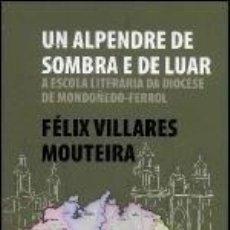Libros de segunda mano: UN ALPENDRE DE SOMBRA E DE LUAR : A ESCOLA LITERARIA DA DIÓCESE DE MONDOÑEDO-FERROL. Lote 194497377