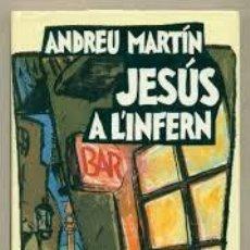 Libros de segunda mano: ANDREU MARTÍN - JESÚS A L' INFERN. Lote 194594505