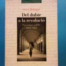 Libros de segunda mano: DEL DUBTE A LA REVOLUCIÓ EPISTOLARI PUBLIC 1995-1997. ORIOL BOHIGAS. EDICIONS 62. Lote 194653980