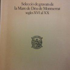 Libros de segunda mano: SELECCIÓ DE GRAVATS DE LA MARE DE DÉU DE MONTSERRAT SEGLES XVI AL XX. PUBLICACIONS DE L'ABADIA DE . Lote 194654630